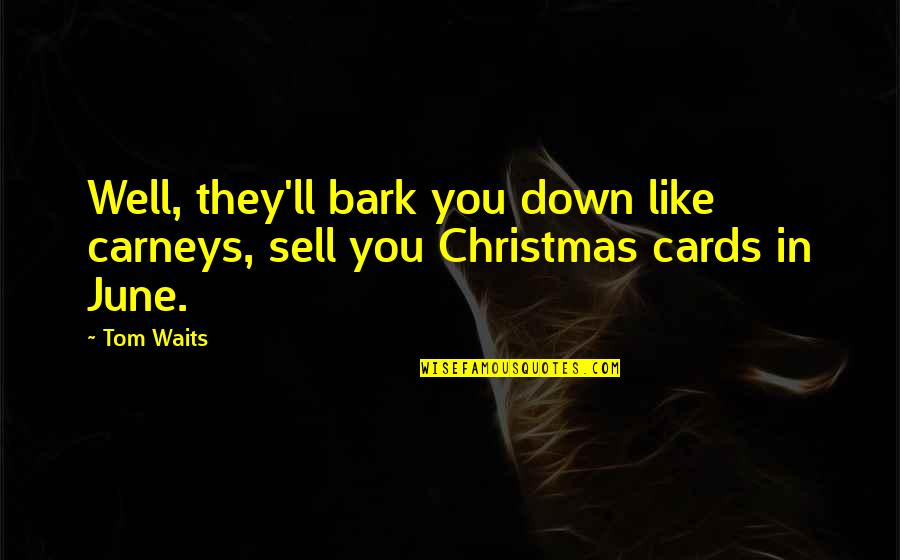 June's Quotes By Tom Waits: Well, they'll bark you down like carneys, sell