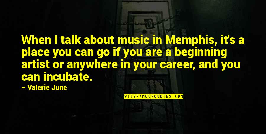 June's Quotes By Valerie June: When I talk about music in Memphis, it's