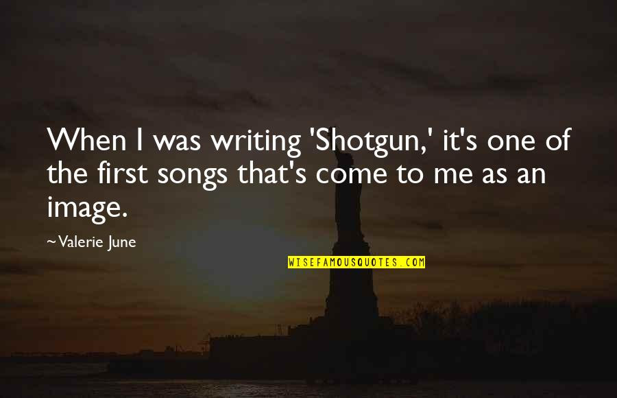 June's Quotes By Valerie June: When I was writing 'Shotgun,' it's one of