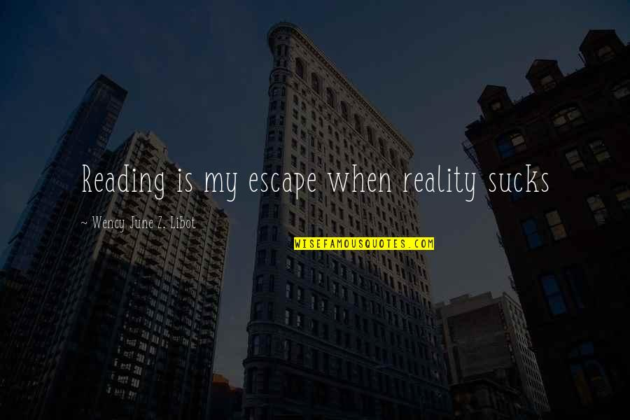June's Quotes By Wency June Z. Libot: Reading is my escape when reality sucks