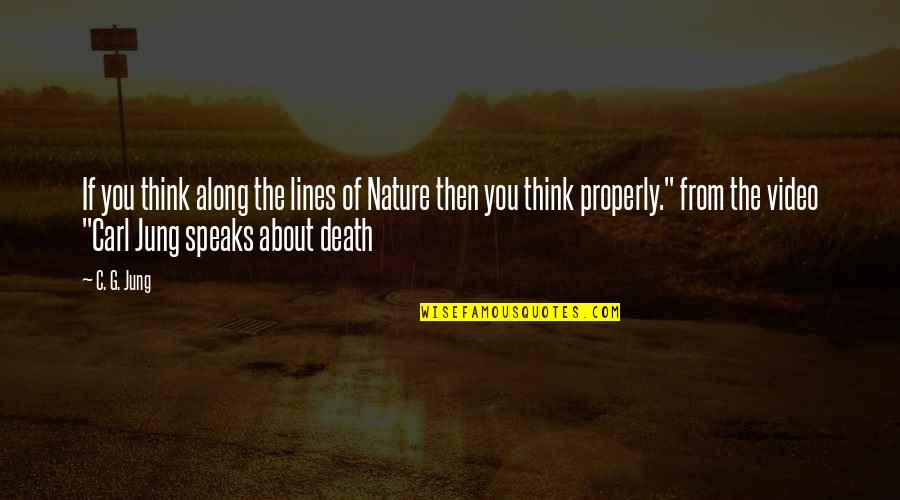 Jung Carl Quotes By C. G. Jung: If you think along the lines of Nature