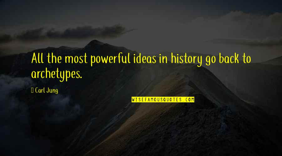 Jung Carl Quotes By Carl Jung: All the most powerful ideas in history go