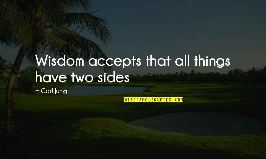 Jung Carl Quotes By Carl Jung: Wisdom accepts that all things have two sides