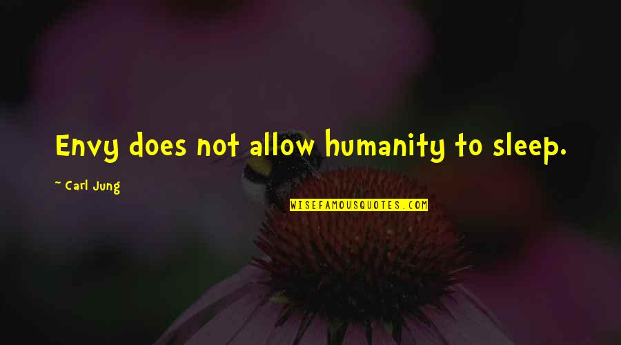 Jung Carl Quotes By Carl Jung: Envy does not allow humanity to sleep.