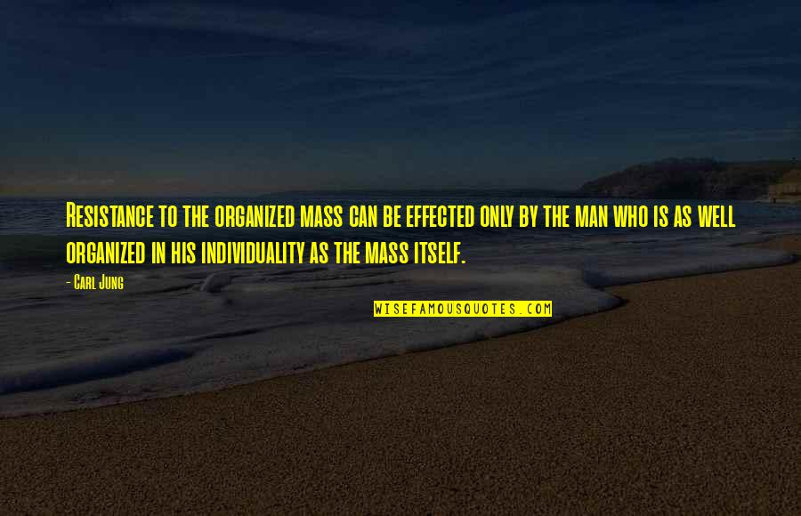 Jung Carl Quotes By Carl Jung: Resistance to the organized mass can be effected