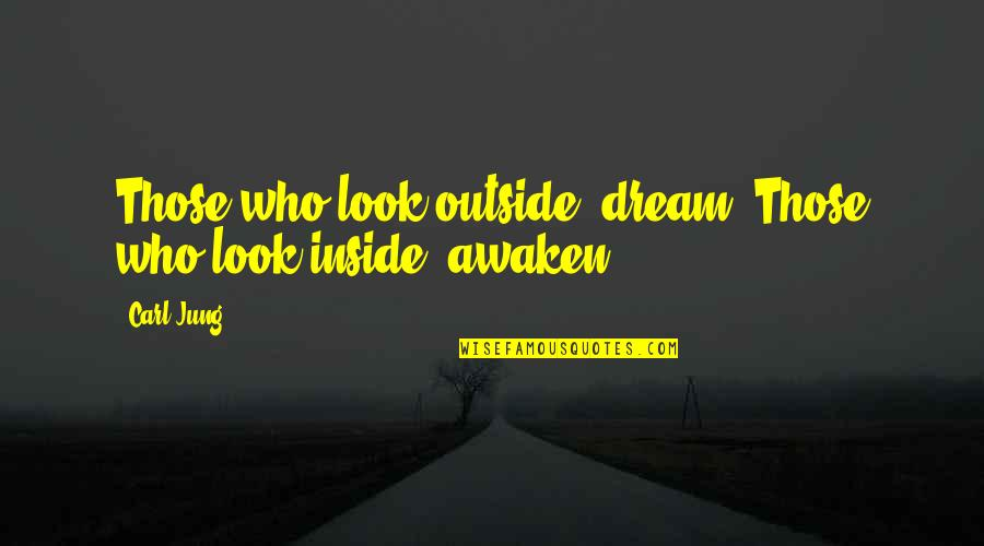 Jung Carl Quotes By Carl Jung: Those who look outside, dream. Those who look