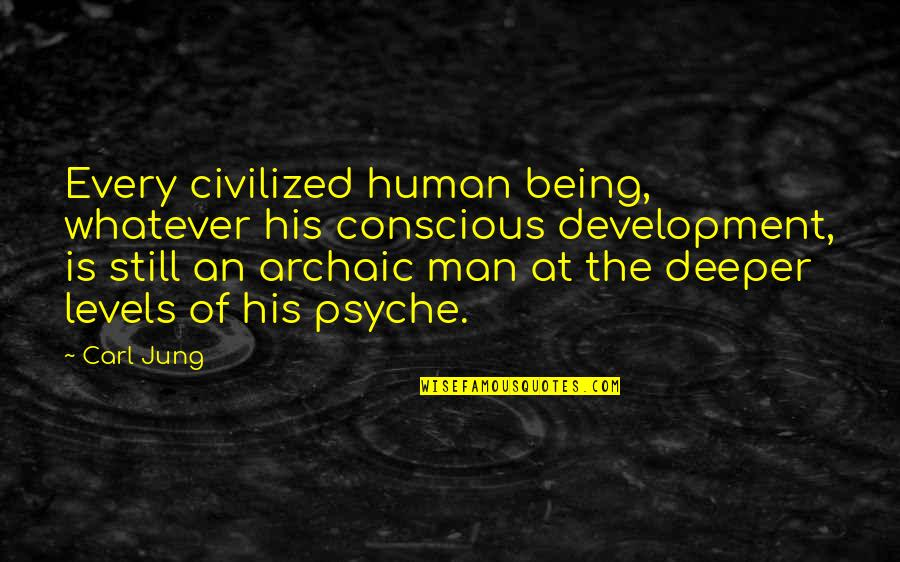 Jung Carl Quotes By Carl Jung: Every civilized human being, whatever his conscious development,