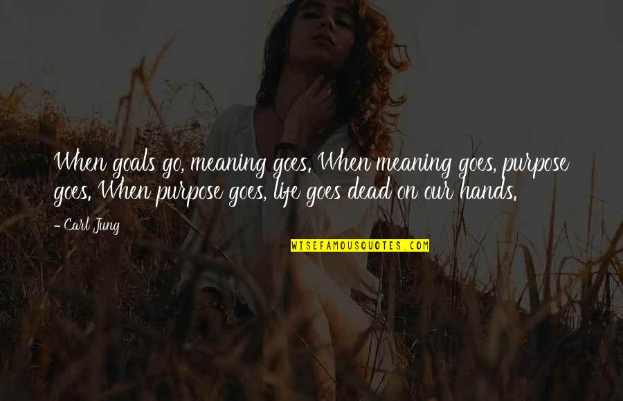 Jung Carl Quotes By Carl Jung: When goals go, meaning goes. When meaning goes,