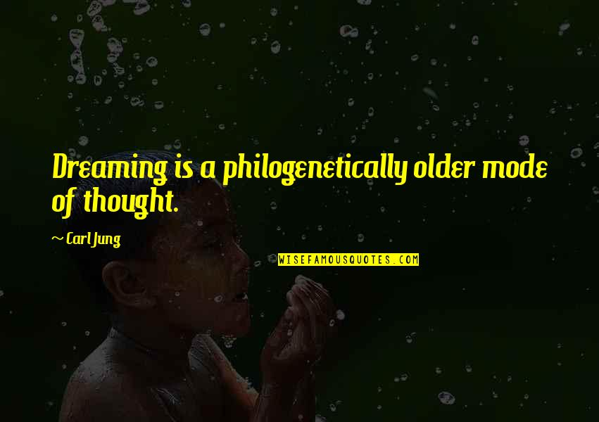 Jung Carl Quotes By Carl Jung: Dreaming is a philogenetically older mode of thought.