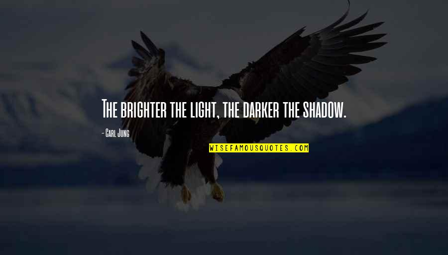 Jung Carl Quotes By Carl Jung: The brighter the light, the darker the shadow.