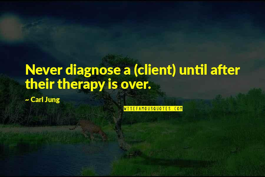 Jung Carl Quotes By Carl Jung: Never diagnose a (client) until after their therapy