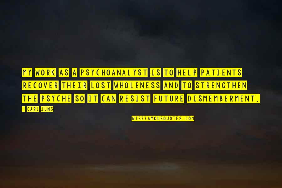 Jung Carl Quotes By Carl Jung: My work as a psychoanalyst is to help
