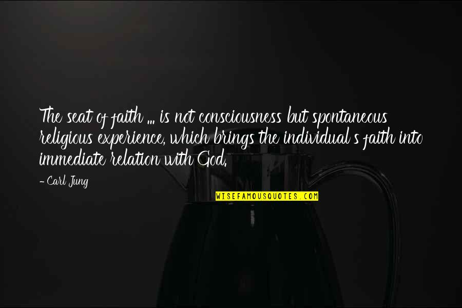 Jung Carl Quotes By Carl Jung: The seat of faith ... is not consciousness