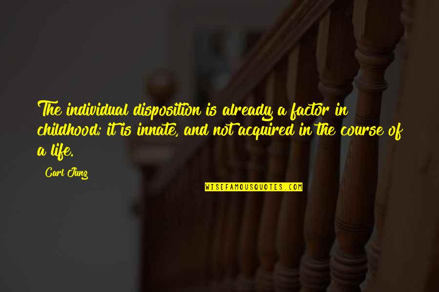 Jung Carl Quotes By Carl Jung: The individual disposition is already a factor in