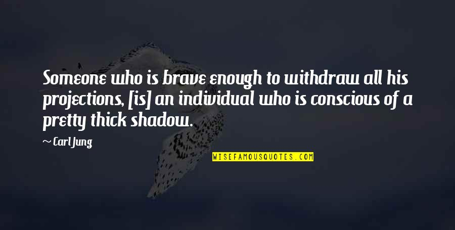 Jung Carl Quotes By Carl Jung: Someone who is brave enough to withdraw all