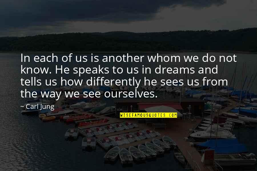 Jung Carl Quotes By Carl Jung: In each of us is another whom we