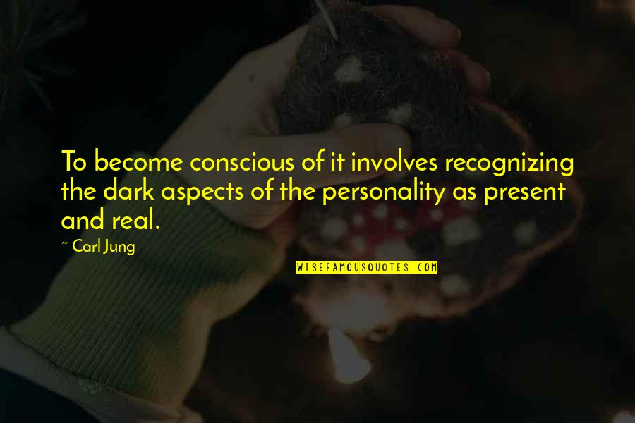 Jung Carl Quotes By Carl Jung: To become conscious of it involves recognizing the