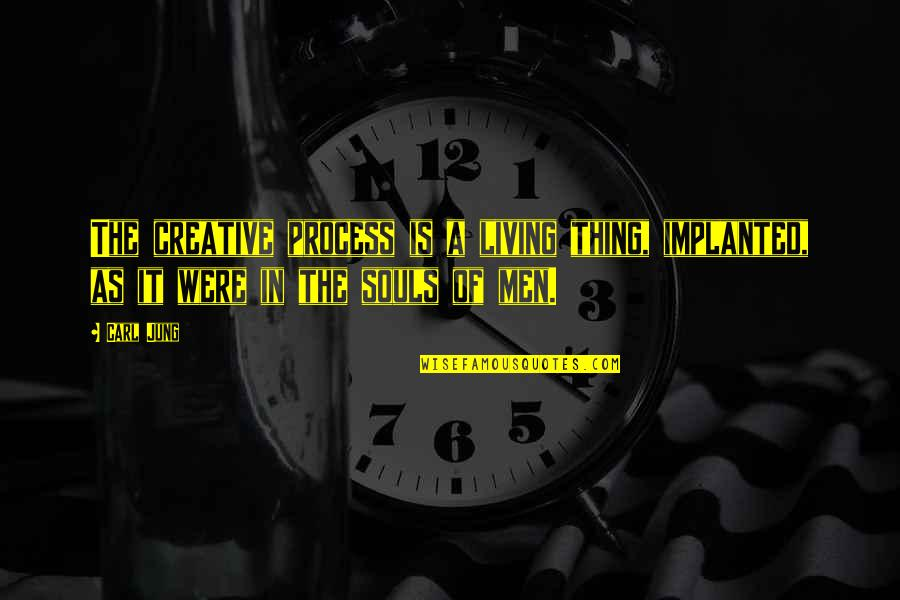 Jung Carl Quotes By Carl Jung: The creative process is a living thing, implanted,