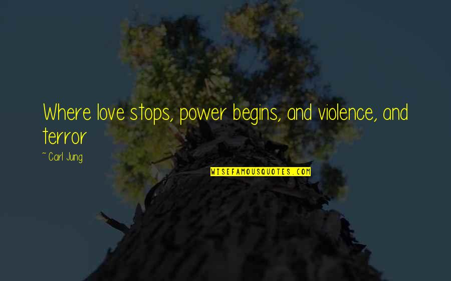 Jung Carl Quotes By Carl Jung: Where love stops, power begins, and violence, and