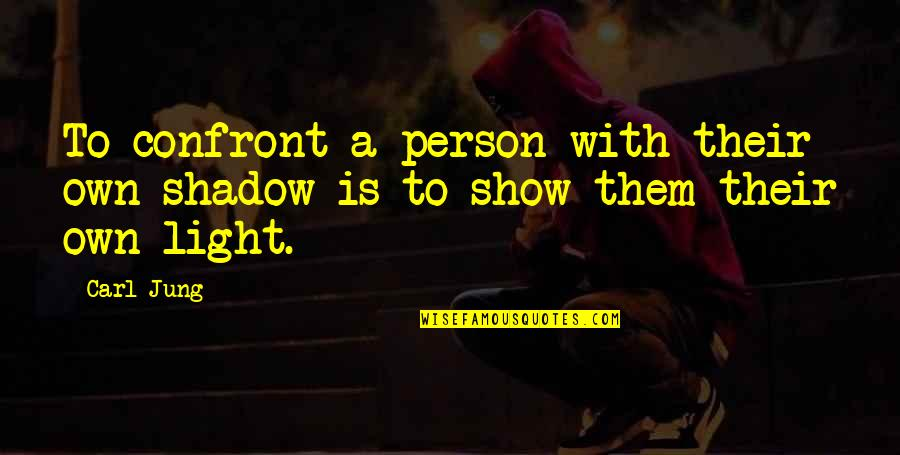 Jung Carl Quotes By Carl Jung: To confront a person with their own shadow