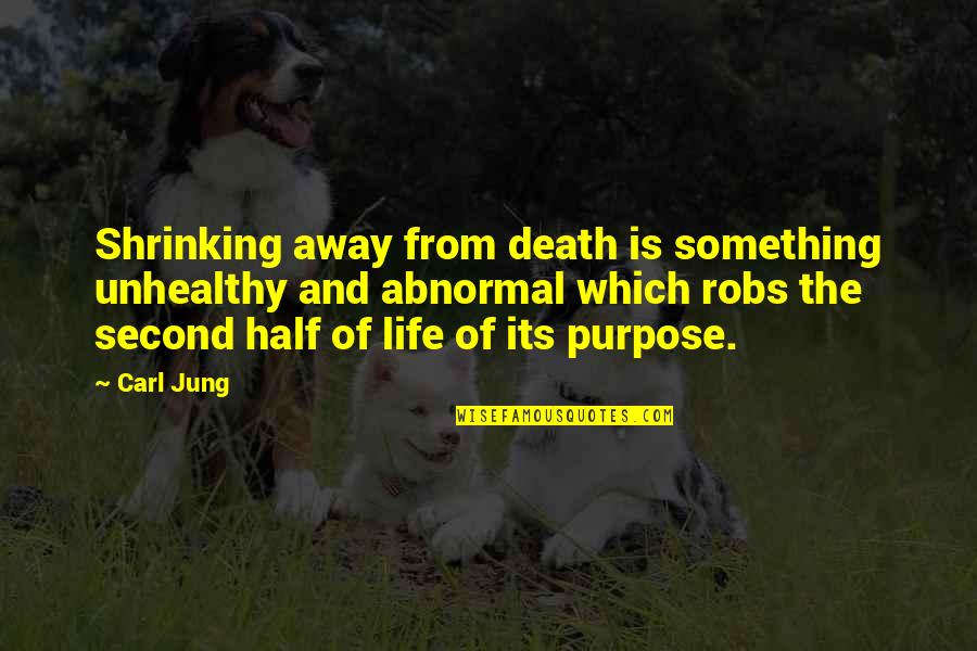 Jung Carl Quotes By Carl Jung: Shrinking away from death is something unhealthy and