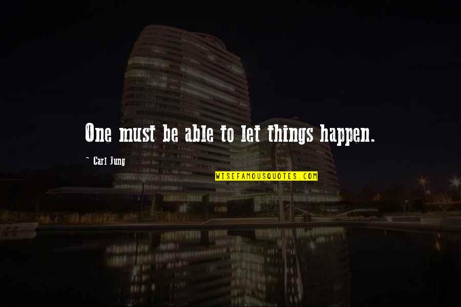 Jung Carl Quotes By Carl Jung: One must be able to let things happen.