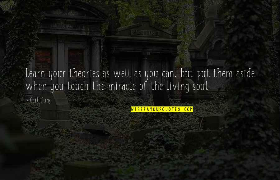 Jung Carl Quotes By Carl Jung: Learn your theories as well as you can,