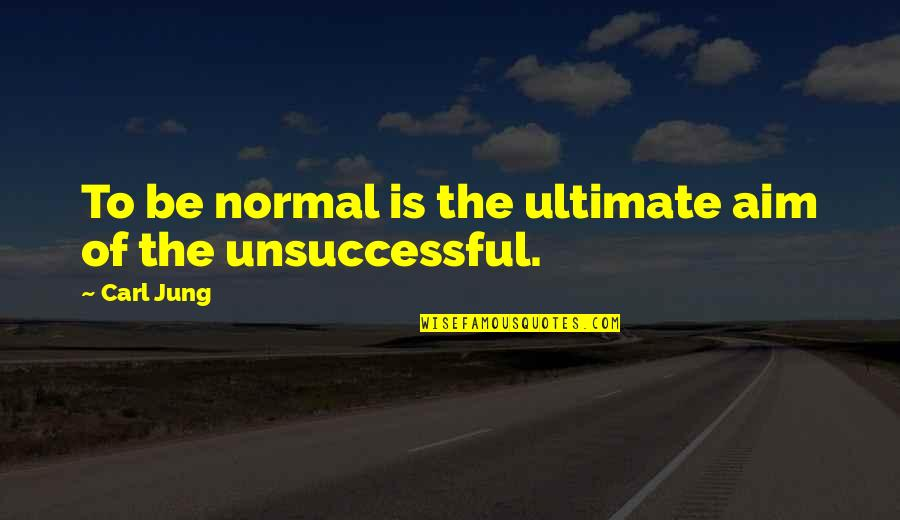 Jung Carl Quotes By Carl Jung: To be normal is the ultimate aim of