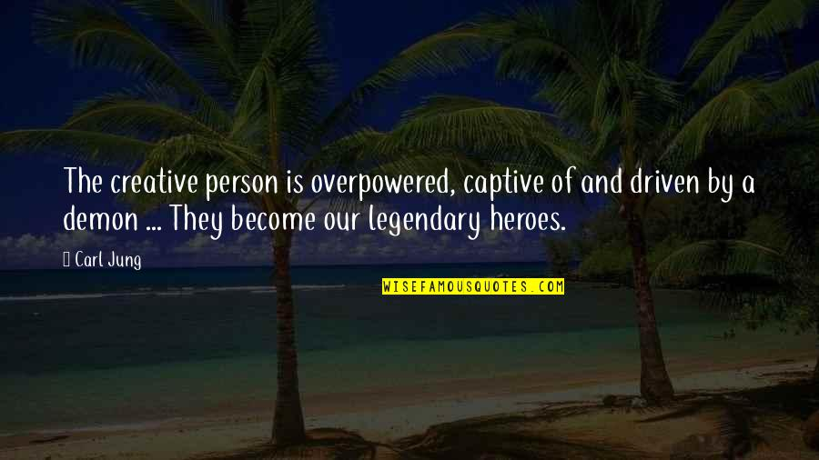 Jung Carl Quotes By Carl Jung: The creative person is overpowered, captive of and