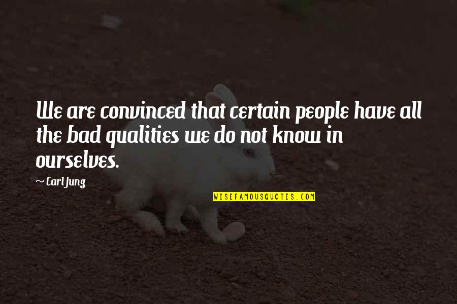 Jung Carl Quotes By Carl Jung: We are convinced that certain people have all