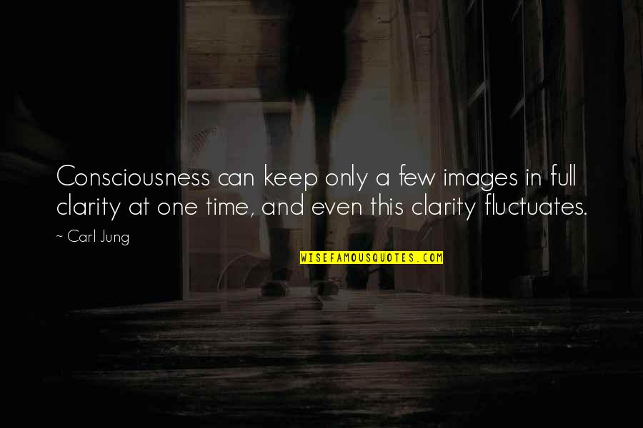 Jung Carl Quotes By Carl Jung: Consciousness can keep only a few images in
