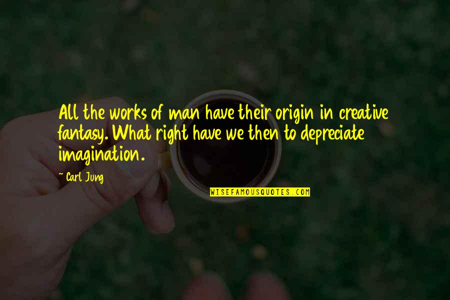 Jung Carl Quotes By Carl Jung: All the works of man have their origin