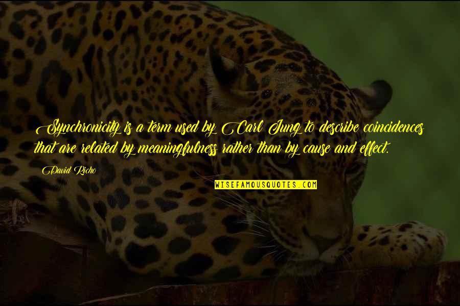 Jung Carl Quotes By David Richo: Synchronicity is a term used by Carl Jung
