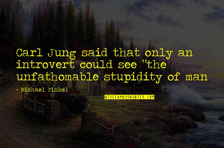 Jung Carl Quotes By Michael Finkel: Carl Jung said that only an introvert could
