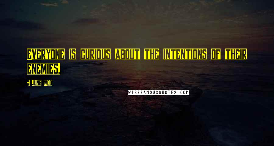 Jung Woo quotes: Everyone is curious about the intentions of their enemies.