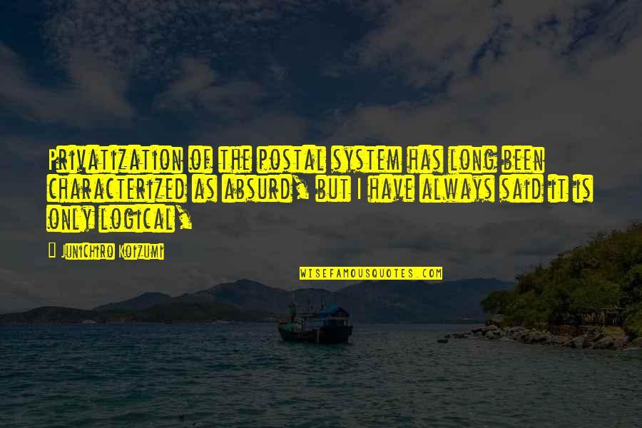 Junichiro Koizumi Quotes By Junichiro Koizumi: Privatization of the postal system has long been