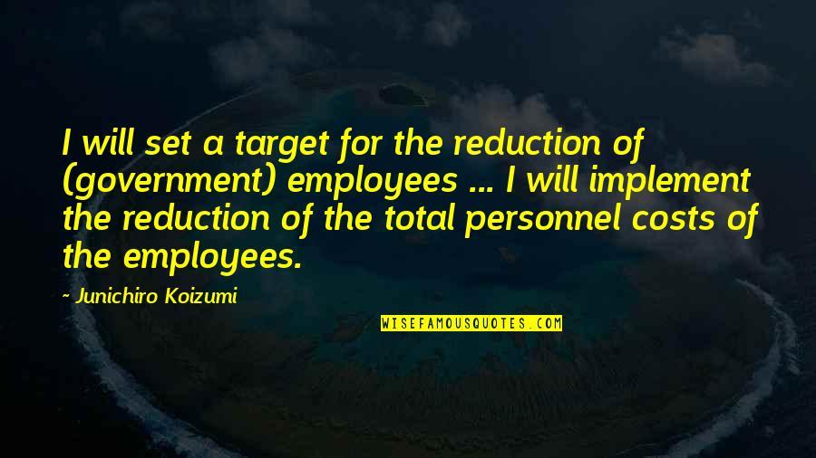 Junichiro Koizumi Quotes By Junichiro Koizumi: I will set a target for the reduction