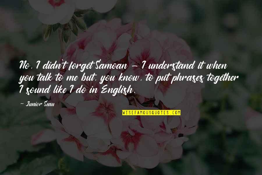 Junior Seau Quotes By Junior Seau: No, I didn't forget Samoan - I understand