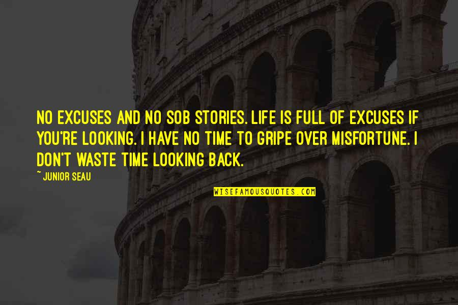 Junior Seau Quotes By Junior Seau: No excuses and no sob stories. Life is