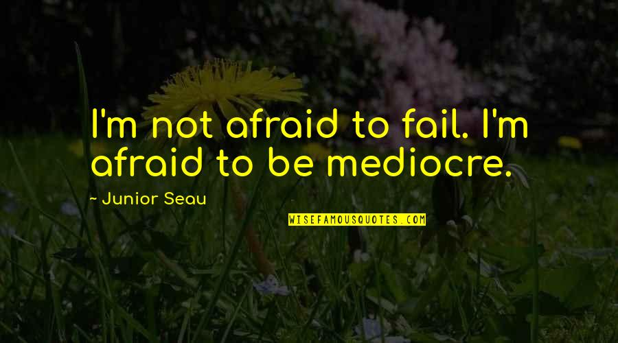 Junior Seau Quotes By Junior Seau: I'm not afraid to fail. I'm afraid to