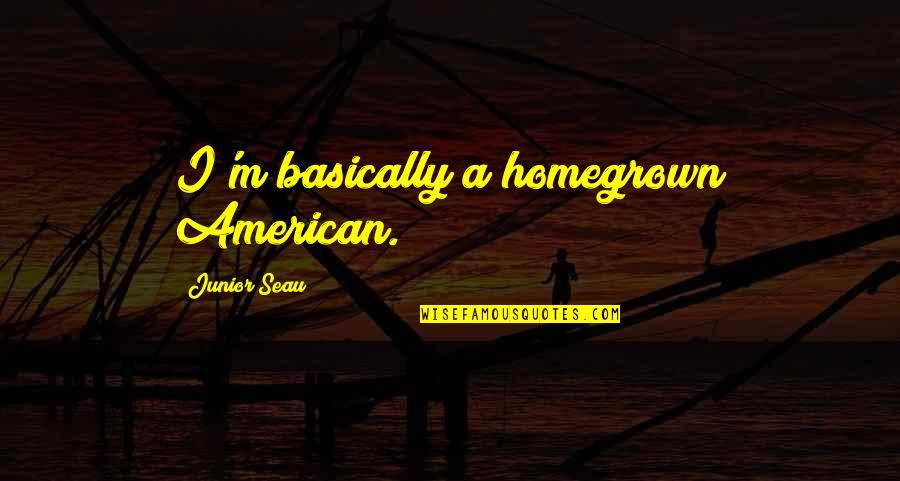 Junior Seau Quotes By Junior Seau: I'm basically a homegrown American.