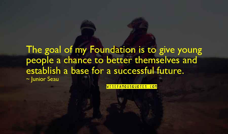 Junior Seau Quotes By Junior Seau: The goal of my Foundation is to give