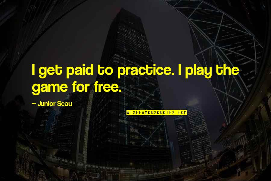 Junior Seau Quotes By Junior Seau: I get paid to practice. I play the