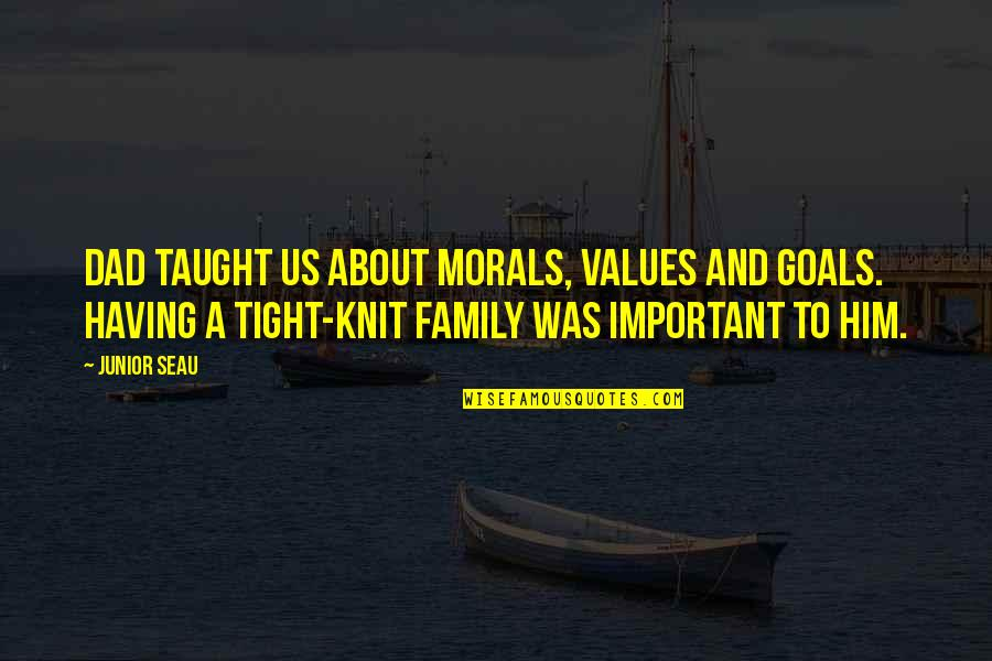 Junior Seau Quotes By Junior Seau: Dad taught us about morals, values and goals.
