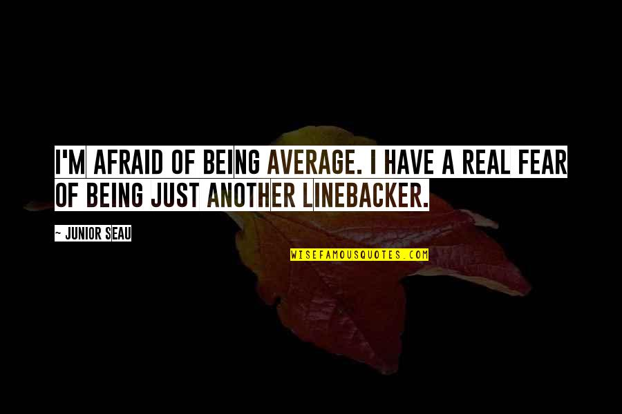 Junior Seau Quotes By Junior Seau: I'm afraid of being average. I have a