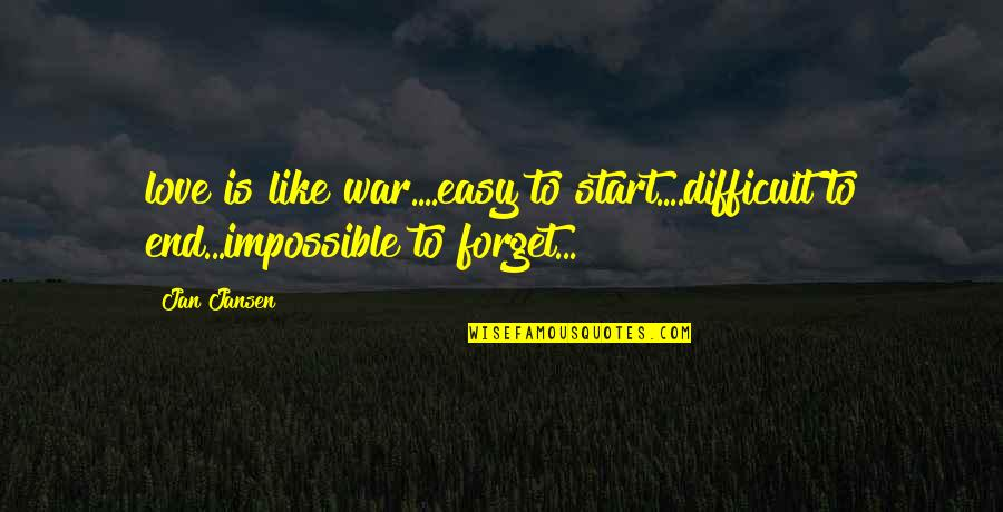 Junk Drawers Quotes By Jan Jansen: love is like war....easy to start....difficult to end...impossible