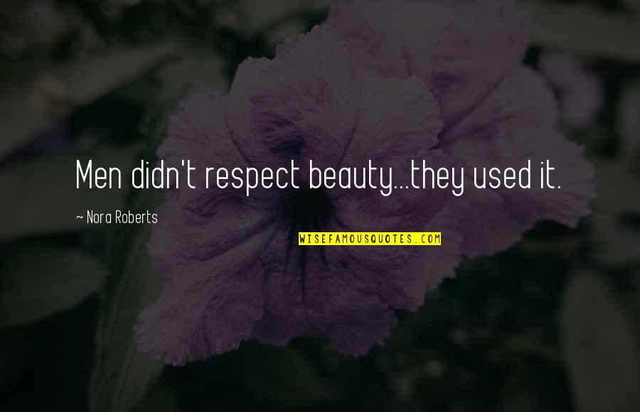 Junk Science Quotes By Nora Roberts: Men didn't respect beauty...they used it.