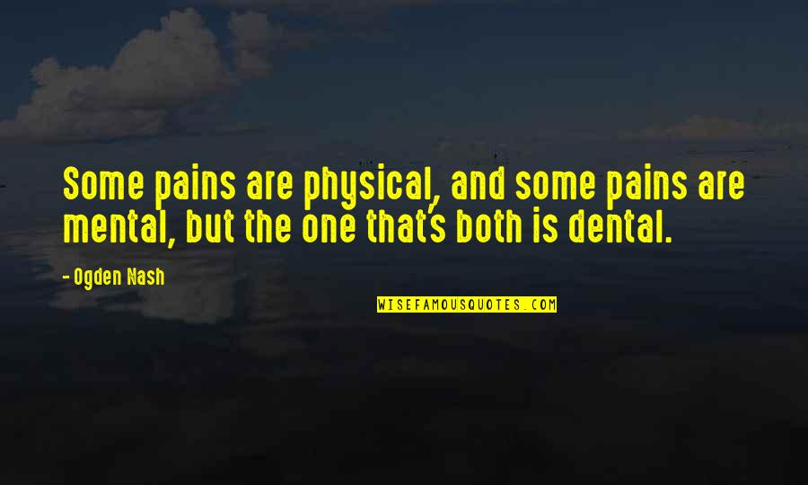 Junk Science Quotes By Ogden Nash: Some pains are physical, and some pains are