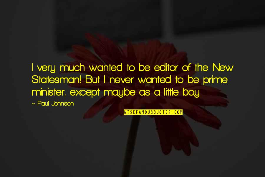 Junk Science Quotes By Paul Johnson: I very much wanted to be editor of