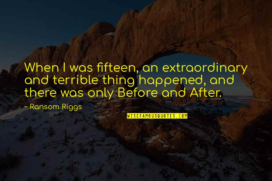 Junk Science Quotes By Ransom Riggs: When I was fifteen, an extraordinary and terrible